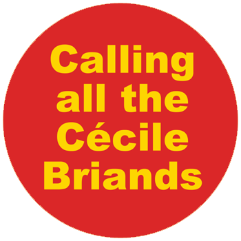 Calling all the cecile briands